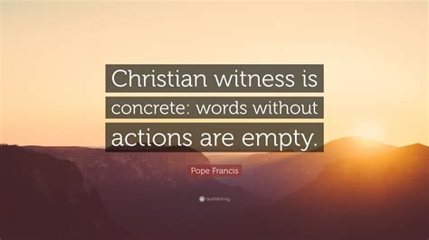 pope francis quote christian witness  concrete words