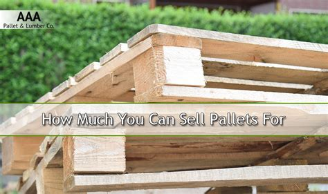 how much to sell a used for how much you can sell pallets for pallets