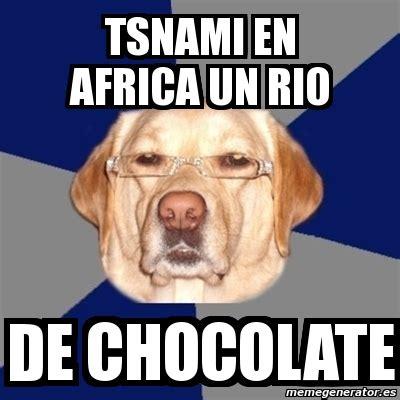 Memes De Chocolate - meme perro racista tsnami en africa un rio de chocolate