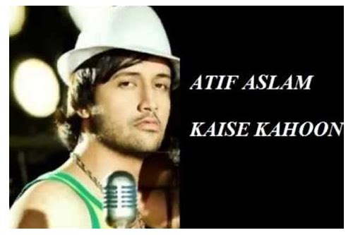 kaise kahoon atif aslam song download
