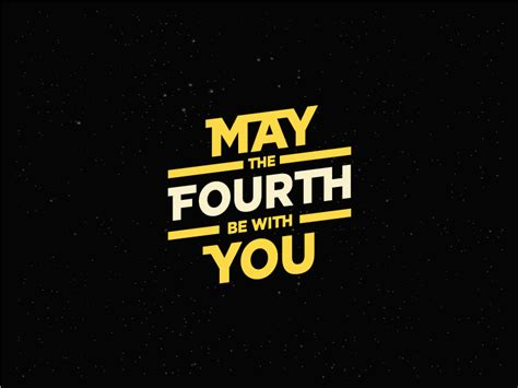 May the Fourth Be With You   May the fourth be with you ...