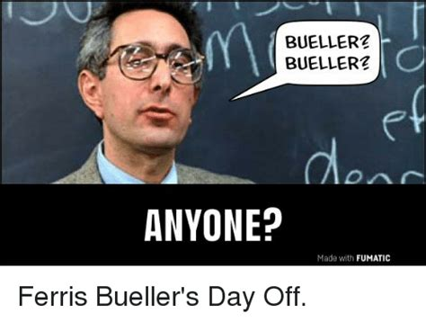 bueller2 bueller2 anyone made with fumatic ferris bueller s day off meme on me me