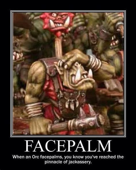 Ork Memes - orc facepalm never split the party pinterest