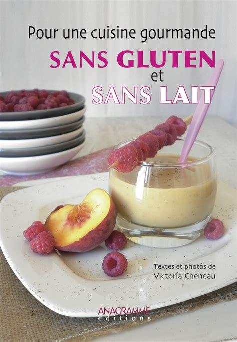 cuisine sans gluten et sans lait cuisine bio sans gluten et sans lait
