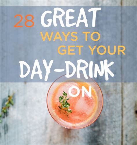 28 Great Ways To Get Your Daydrink On
