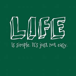 Life is simple, it's just not easy. | Quotesvalley.com