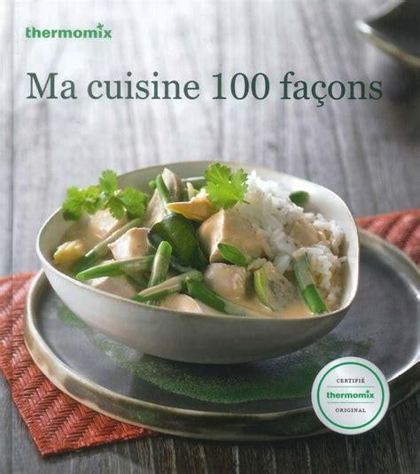 livre de cuisine thermomix gratuit livre de recettes quot ma cuisine 100 façons quot tm31 vorwerk