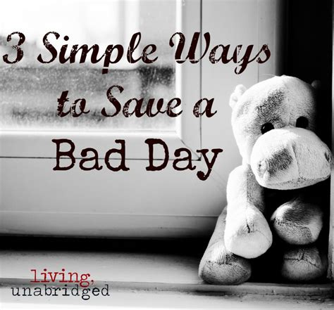 3 Simple Ways To Save A Bad Day  Living Unabridged