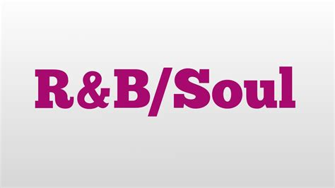 R&bsoul Meaning And Pronunciation Youtube