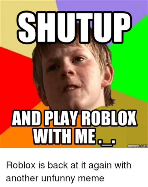 Roblox Memes - shutup and play roblox memescom meme on me me