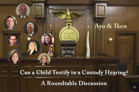 can a custody can a child testify in a custody hearing ayo and iken