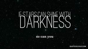 If Stars Can Shine With Darkness So Can You QuotesCloud