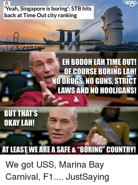 Singapore Meme - sgag yeah singapore is boring stb hits back at time out city ranking eh bodoh lah time out of