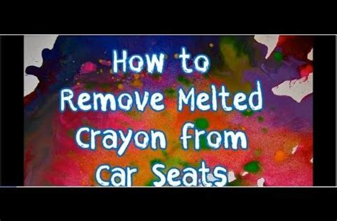 Remove Crayon From Upholstery by How To Remove Melted Crayon Stains From Car Seats All It
