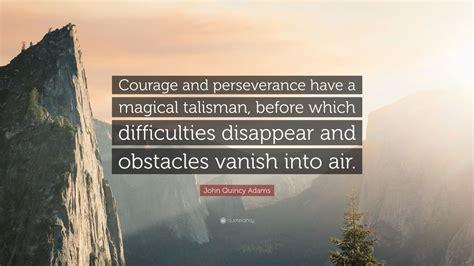 john quincy adams quote courage  perseverance