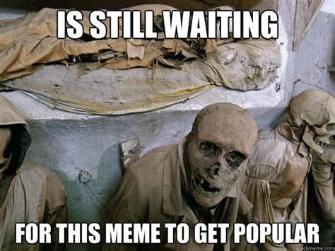 Still Waiting Meme - still waiting memes image memes at relatably com