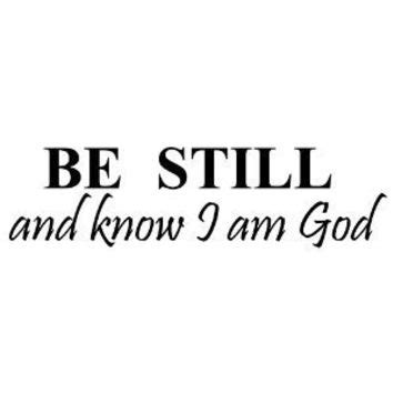 Never falunting his omnipresence, the lord is. BE STILL AND KNOW THAT I AM GOD Vinyl wall lettering stickers quotes and sayi...