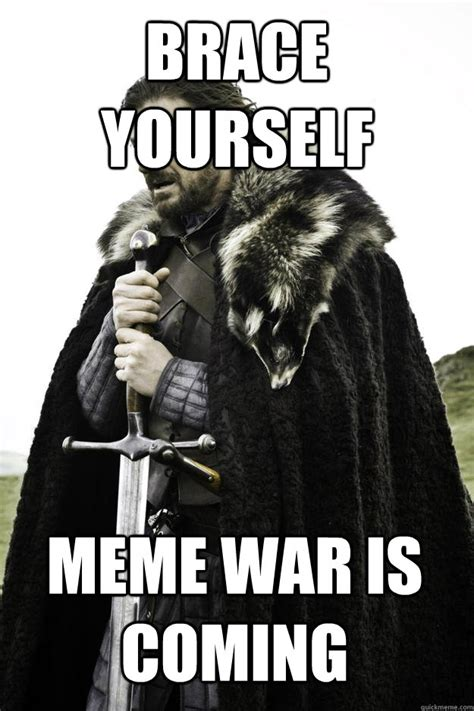 Meme War - brace yourself meme war is coming winter is coming quickmeme