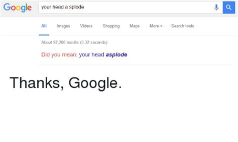 Google Did You Mean Meme - google your head a splode all images videos shopping maps more v about 97200 results 032 seconds