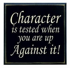 """""""Character is tested when you are up against it!"""""""