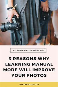 3 Reasons Why Learning Manual Mode Will Improve Your