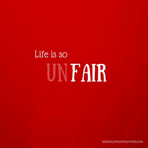 Life Can Be So Unfair Quotes