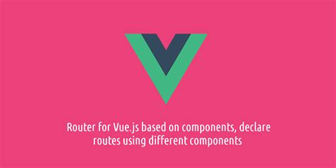 Components In Different Templates Vue Js by Router For Vue Js Based On Components Declare Routes
