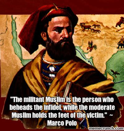 Marco Polo Meme - quot the militant muslim is the person who beheads the infidel while the moderate muslim holds the
