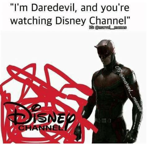 Daredevil Meme - i m daredevil and you re watching disney channel amame memes disney meme on sizzle