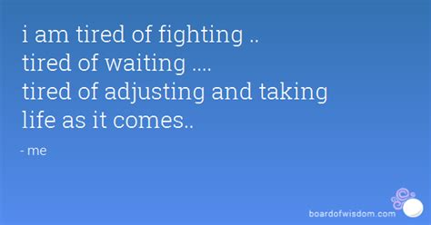 Tired Of Fighting Life Quotes