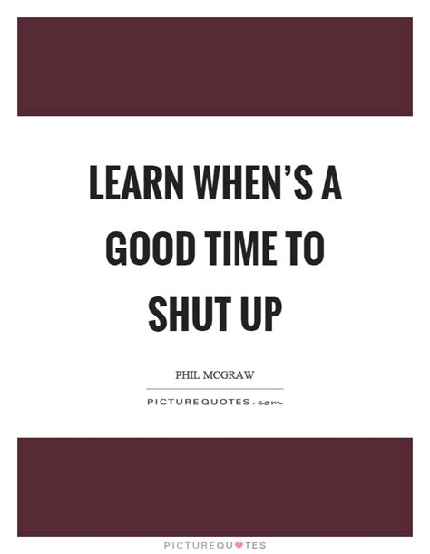 Learn To Shut Up Quotes