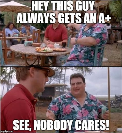 Meme Nobody Cares - no one cares about swots imgflip