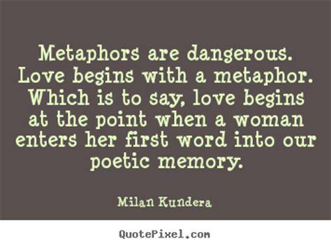love quotes metaphors  dangerous love begins