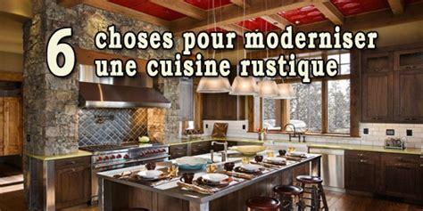moderniser cuisine rustique 6 choses pour moderniser une cuisine rustique