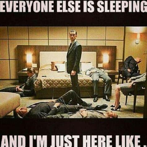 Insomniac Meme - everyone else is sleeping and i m just here like