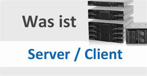 was ist a was ist ein server was ist ein client erkl 228 rung f 252 r
