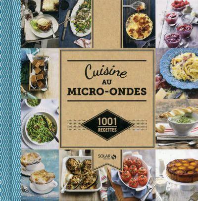 cuisine au micro onde livre cuisine au micro ondes 1001 recettes collectif