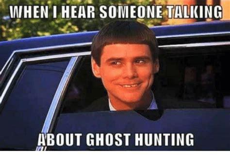 Ghost Hunters Meme - 25 best memes about ghost hunt ghost hunt memes