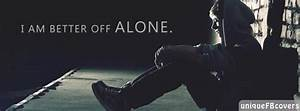 I Am Better Off Alone Quotes Fb Cover Facebook Covers ...