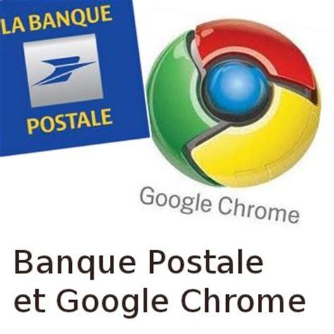 si鑒e banque postale banque postale problème avec chrome pour accéder au site