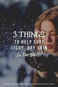 3 Things To Help Cure Itchy Dry Skin In Winter The