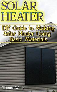 Free Today  17  2017  Solar Heater  Diy Guide To Making