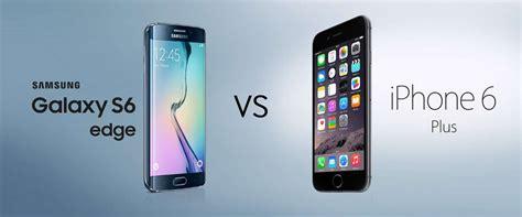 samsung galaxy s6 vs iphone 6 samsung galaxy s6 edge vs iphone 6 plus 19444