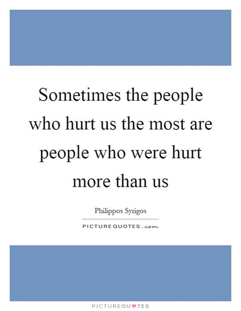Sometimes The People Who Hurt Us The Most Are People Who