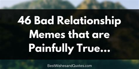 Bad Relationship Memes 46 Bad Relationship Memes That Are Painfully True Best