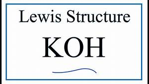 How To Draw The Lewis Dot Structure For Koh  Potassium