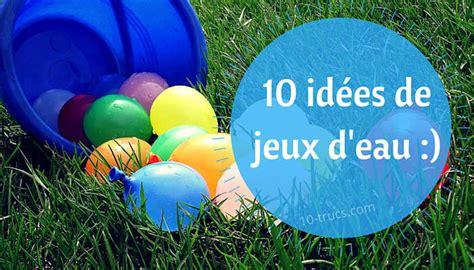 astuce de cuisine 10 idées de jeux d 39 eau pour les enfants