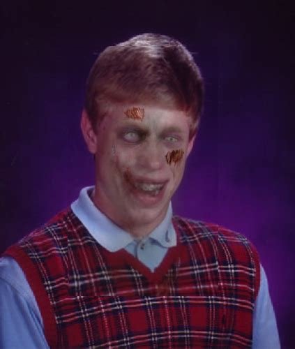 Bad Luck Brian Template by Zombie Bad Luck Brian Memes Hot Imgflip