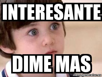 Meme Personalizado - Interesante DIme mas - 3712380