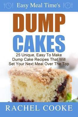 dump cake recipe book easy meal time s dump cake recipes 25 unique easy to make dump cake recipes that will set